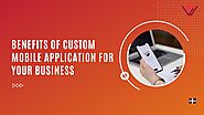 Benefits of Custom Mobile Application for Your Business