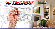 TeJJy Bim — How to Know Who are the Best Home Remodelers?