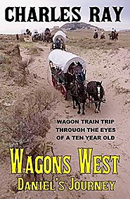 Wagons West: Daniel's Journey: Wagon Train Trip Through The Eyes Of A Ten Year Old