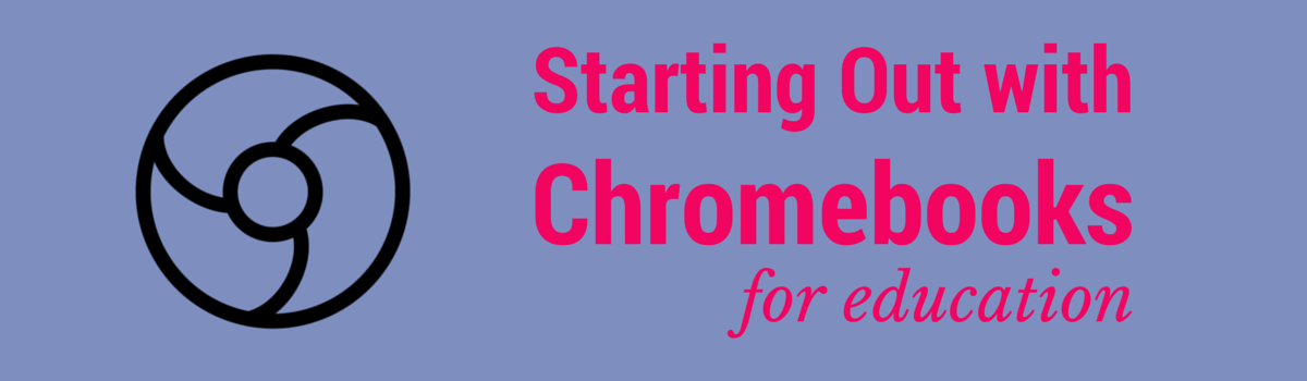 Headline for Starting Out With Chromebooks For Education