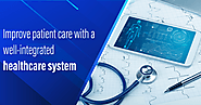 Improve patient care with a well-integrated healthcare system