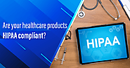 Are your healthcare products HIPAA compliant?
