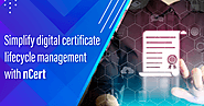 Simplify digital certificate lifecycle management with nCert