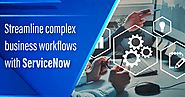 Case study - Streamline complex business workflows with ServiceNow