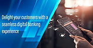 Delight your customers with a seamless digital banking experience