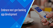 Embrace next-gen banking app development