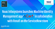 Nous Infosystems Launches Machine Identity Management App 'nCert' in Collaboration with Venafi on the ServiceNow Store