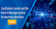 Digitization Trends and the Need to Manage Uptime for Machine Identities | by Nous Infosystems | Sep, 2020 | Medium