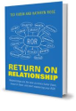 ROR (#RonR), Return on Relationship™… what is that? | THE SOCIAL CMO Blog