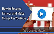 How To Become Famous And Make Money On YouTube