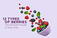 12 Types of Berries You Should Include in Your Diet