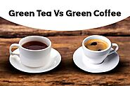 Green Tea V/s Green Coffee: How to Choose the Right Drink?