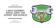5 Ways Equipment Rental Script can Support your Marketplace Business