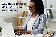 Why Is an Executive Master of Business Administration Crucial to Your Career? - ucnedu.org