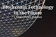 7 Predictions& Future Trends of Blockchain Technology for 2021