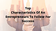 Top characteristics of an entrepreneur to follow for Success