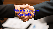 What is a Venture Capitalist? – An insight into the world of venture capitalism