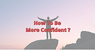 How To Be More Confident | Ways To Become More Confident