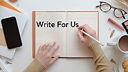 Write For Us | Submit Guest Post | Guest Post Submission
