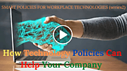 SMART POLICIES FOR WORKPLACE TECHNOLOGIES (series2) How Technology Policies Can Help Your Company