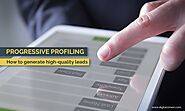 Progressive Profiling: How to generate high-quality leads