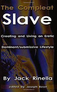 The Compleat Slave: Creating And Living An Erotic Dominant/submissive Lifestyle