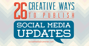 26 Creative Ways to Publish Social Media Updates |