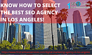 KNOW HOW TO SELECT THE BEST #SEO AGENCY IN LOS ANGELES!