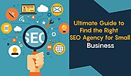 Ultimate Guide to Find the Right SEO Agency for Small Business
