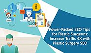 Power-Packed SEO Tips for Plastic Surgeons: Increase Traffic 4X with Plastic Surgery SEO