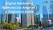 Digital Marketing Agencies Los Angeles | A Beginners Guide - SEO Services in USA | Search Engine Optimization