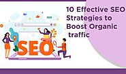 10 Effective SEO Strategies to Boost Organic Traffic | Advanced SEO Services