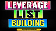 How to Leverage your List Building Efforts | Leverage List Building | List Building Leverage