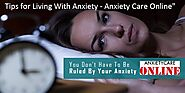 Tips for Living With Anxiety - Anxiety Care Online