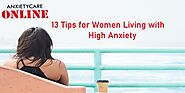 Tips For Women Living With High Anxiety - Social Anxiety disorders
