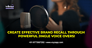 Tune Into Your Marketing Campaigns Through The Magic Of Jingle Voice Overs - Voyzapp