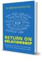 10. Hence, you just wrote your book on relationships called 'Return on Relationship.'