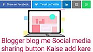 Blogspot blog par social media share button KAISE lagaye step by step every detail with photo