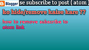Blogspot Blog Se Subscribe Post To Comment Atom Feed Ko Remove Kaise Kare?