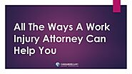 All The Ways A Work Injury Attorney Can Help You