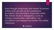Even though employers are meant to ensure safety and security at the workplace, accidents are inevitable. Especially ...
