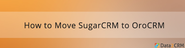 SugarCRM to OroCRM Migration in 5 Simple Steps [+Tutorial]