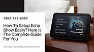 Setup Echo Show 1-8007956963 How To Video Call On Echo Show