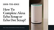 Quick Tips For Alexa Echo Setup 1-8007956963 Echo Dot Setup | Setup Alexa