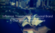 Influence, Transition and Personal Brand - A Chat With Deborah Shane
