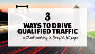 3 ways to drive qualified traffic without ranking in Google's 1st page