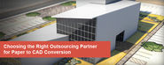 Choosing the Right Outsourcing Partner for Paper to CAD Conversion