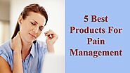 5 Best Products For Pain Management by Nethan Paul - Issuu