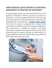 HOW MEDICAL LEGAL REPORT IS ESSENTIAL DOCUMENT IN PRACTICE OF MEDICINE? by medicolegalreport - Issuu