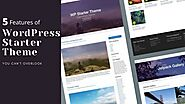 5 Features of WordPress Starter Theme You Can't Overlook – Telegraph